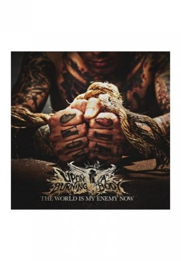 Upon A Burning Body - The World Is My Enemy Now - CD